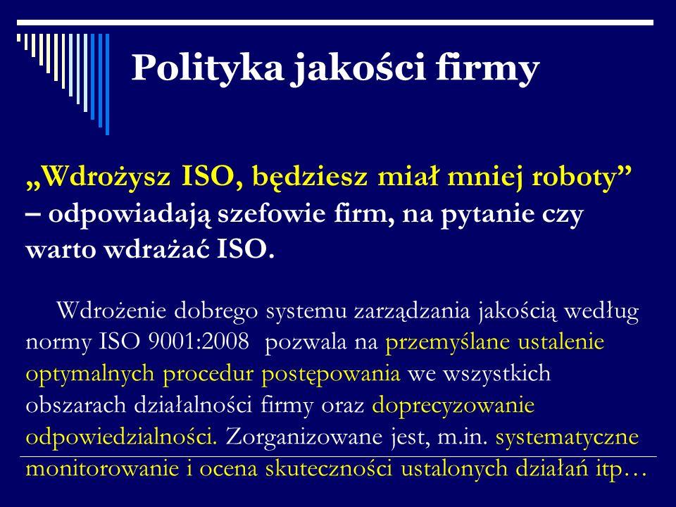 Wdrożysz ISO, będziesz miał mniej roboty – odpowiadają szefowie firm, na pytanie czy warto wdrażać ISO. Wdrożenie dobrego systemu zarządzania jakością
