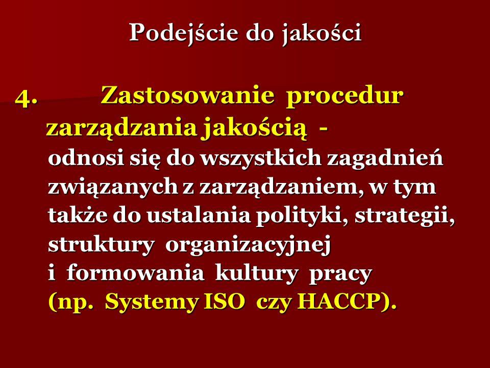 Podejście do jakości 4. Zastosowanie procedur zarządzania jakością - zarządzania jakością - odnosi się do wszystkich zagadnień odnosi się do wszystkic
