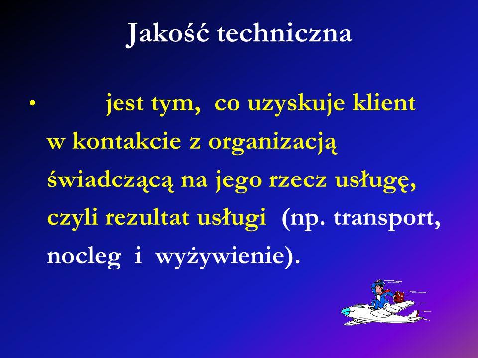 Jakość techniczna jest tym, co uzyskuje klient w kontakcie z organizacją świadczącą na jego rzecz usługę, czyli rezultat usługi (np. transport, nocleg