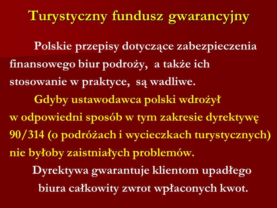 Turystyczny fundusz gwarancyjny Polskie przepisy dotyczące zabezpieczenia finansowego biur podroży, a także ich stosowanie w praktyce, są wadliwe. Gdy