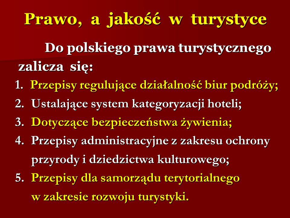 Prawo, a jakość w turystyce Do polskiego prawa turystycznego Do polskiego prawa turystycznego zalicza się: zalicza się: 1. Przepisy regulujące działal
