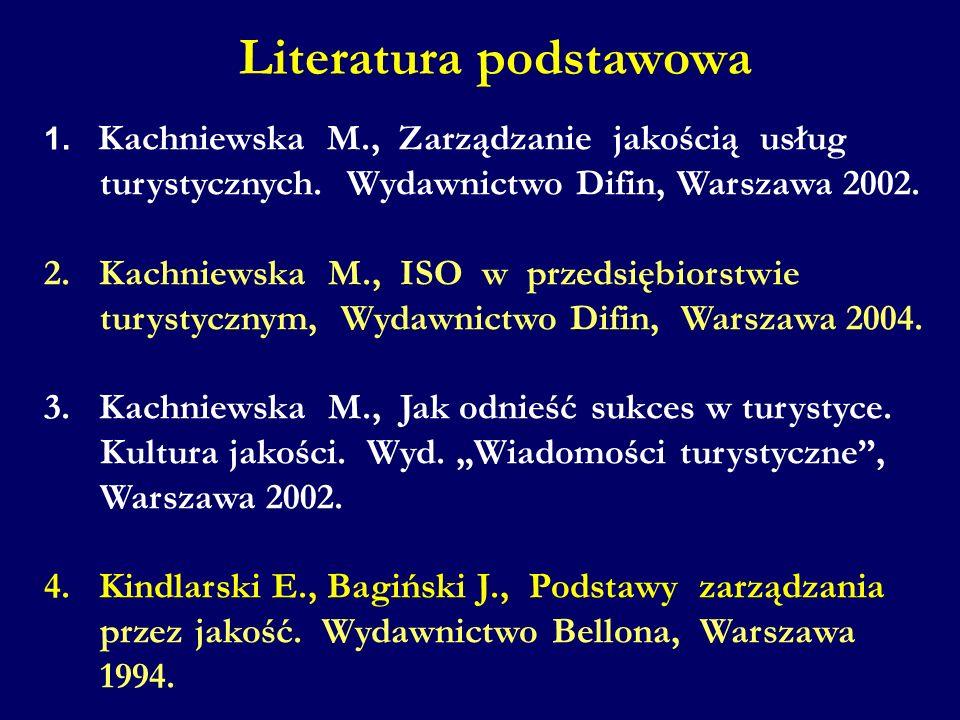 Literatura podstawowa 1. Kachniewska M., Zarządzanie jakością usług turystycznych. Wydawnictwo Difin, Warszawa 2002. 2. Kachniewska M., ISO w przedsię