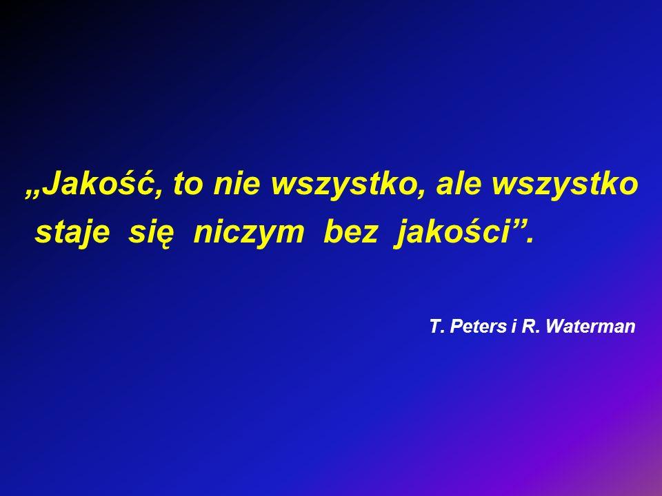 Jakość, to nie wszystko, ale wszystko staje się niczym bez jakości. T. Peters i R. Waterman