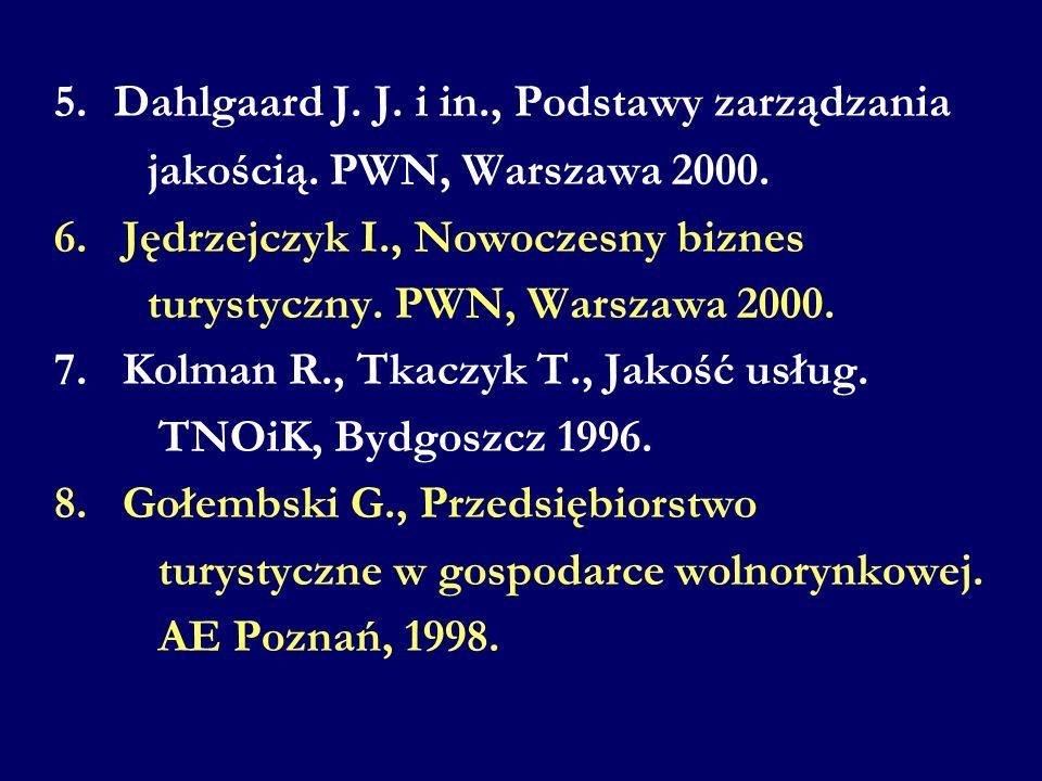 5. Dahlgaard J. J. i in., Podstawy zarządzania jakością. PWN, Warszawa 2000. 6. Jędrzejczyk I., Nowoczesny biznes turystyczny. PWN, Warszawa 2000. 7.