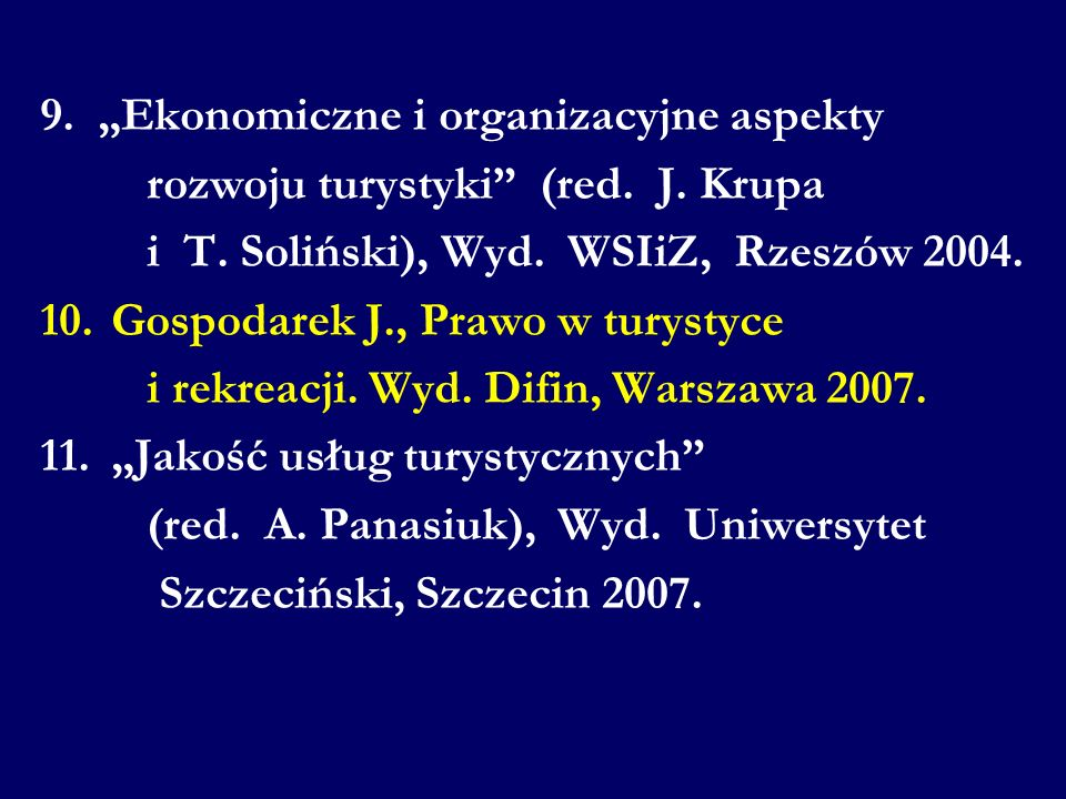 9. Ekonomiczne i organizacyjne aspekty rozwoju turystyki (red. J. Krupa i T. Soliński), Wyd. WSIiZ, Rzeszów 2004. 10.Gospodarek J., Prawo w turystyce