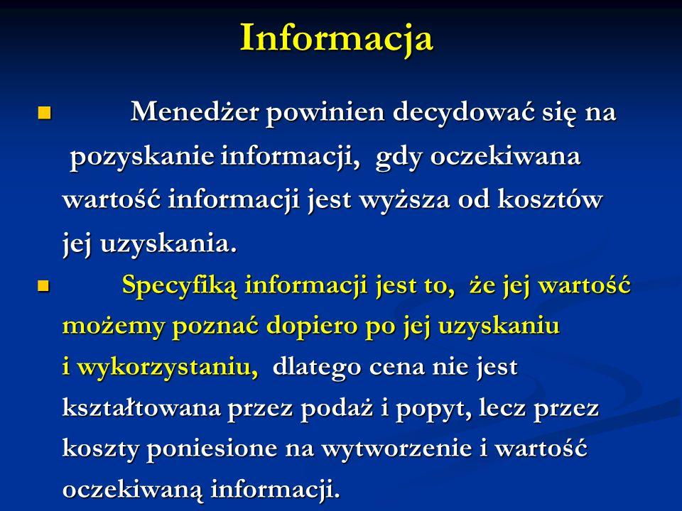 Informacja Menedżer powinien decydować się na Menedżer powinien decydować się na pozyskanie informacji, gdy oczekiwana pozyskanie informacji, gdy ocze