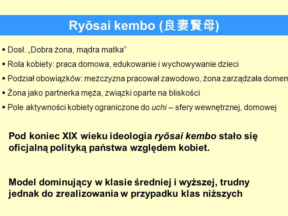 Ryōsai kembo ( ) Dosł. Dobra żona, mądra matka Rola kobiety: praca domowa, edukowanie i wychowywanie dzieci Podział obowiązków: meżczyzna pracował zaw