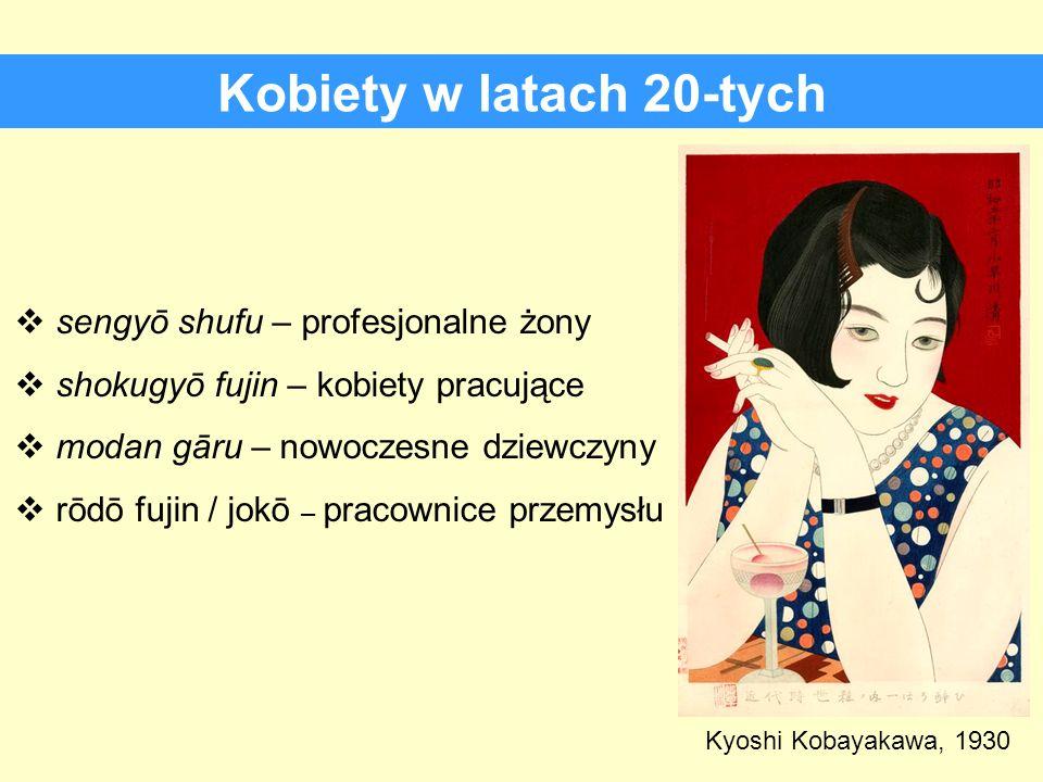 Kobiety w latach 20-tych sengyō shufu – profesjonalne żony shokugyō fujin – kobiety pracujące modan gāru – nowoczesne dziewczyny rōdō fujin / jokō – p