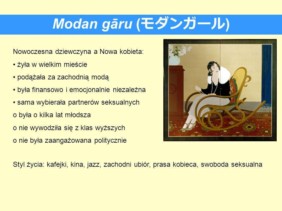 Modan gāru ( ) Nowoczesna dziewczyna a Nowa kobieta: żyła w wielkim mieście podążała za zachodnią modą była finansowo i emocjonalnie niezależna sama w