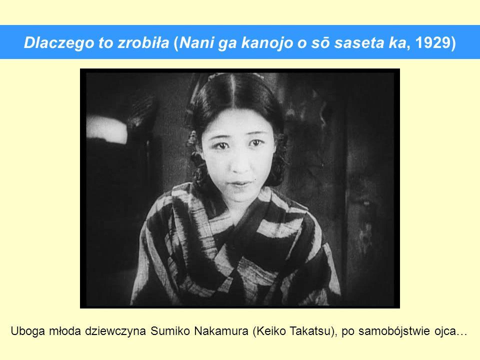 Dlaczego to zrobiła (Nani ga kanojo o sō saseta ka, 1929) Uboga młoda dziewczyna Sumiko Nakamura (Keiko Takatsu), po samobójstwie ojca…