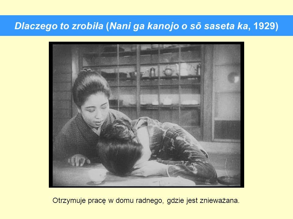 Dlaczego to zrobiła (Nani ga kanojo o sō saseta ka, 1929) Otrzymuje pracę w domu radnego, gdzie jest znieważana.