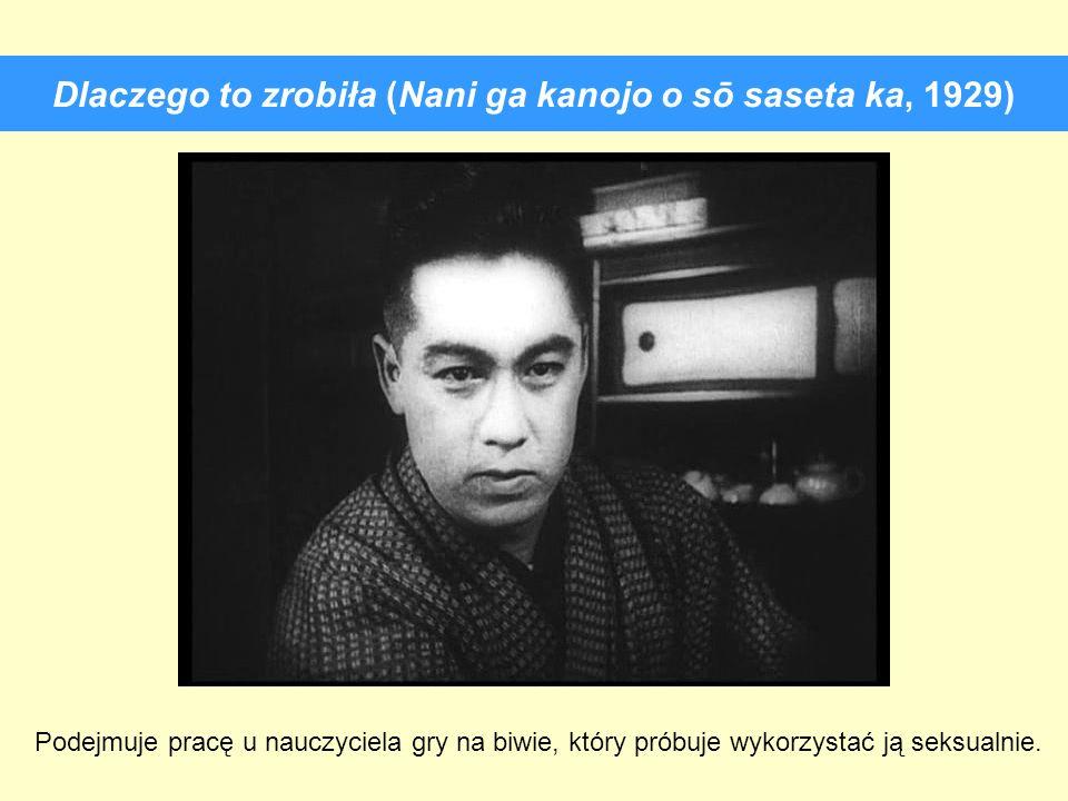 Dlaczego to zrobiła (Nani ga kanojo o sō saseta ka, 1929) Podejmuje pracę u nauczyciela gry na biwie, który próbuje wykorzystać ją seksualnie.