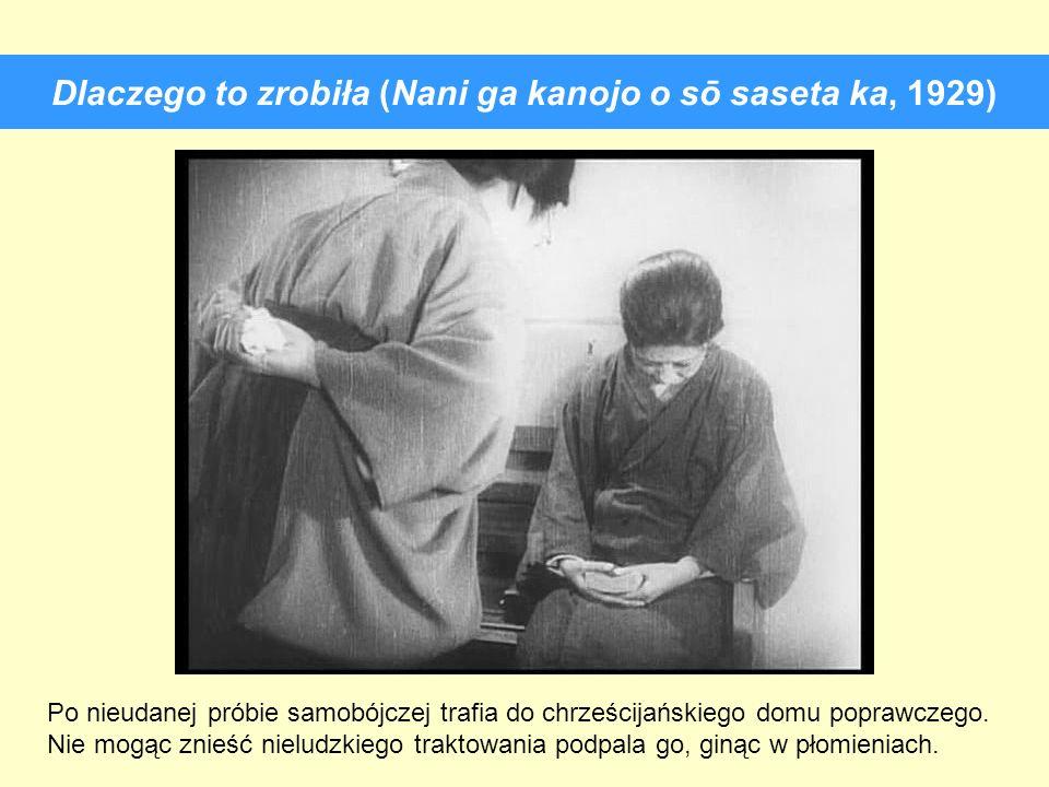 Dlaczego to zrobiła (Nani ga kanojo o sō saseta ka, 1929) Po nieudanej próbie samobójczej trafia do chrześcijańskiego domu poprawczego. Nie mogąc znie