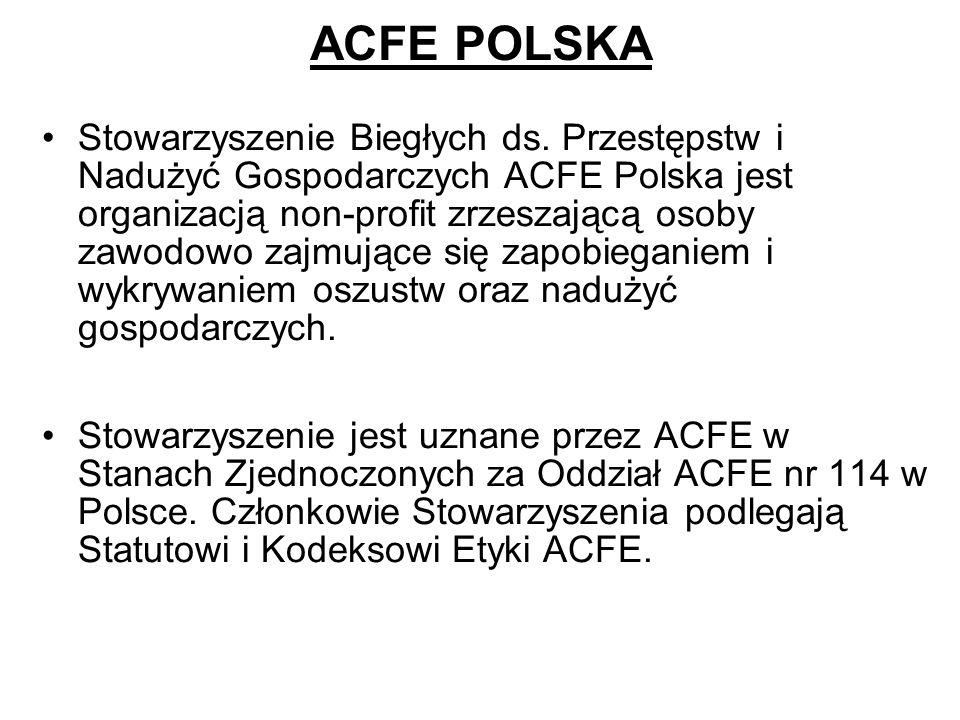 ACFE POLSKA Stowarzyszenie Biegłych ds. Przestępstw i Nadużyć Gospodarczych ACFE Polska jest organizacją non-profit zrzeszającą osoby zawodowo zajmują