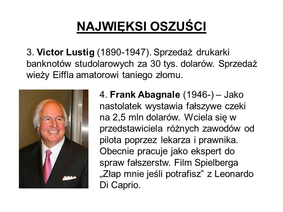 NAJWIĘKSI OSZUŚCI 4. Frank Abagnale (1946-) – Jako nastolatek wystawia fałszywe czeki na 2,5 mln dolarów. Wciela się w przedstawiciela różnych zawodów