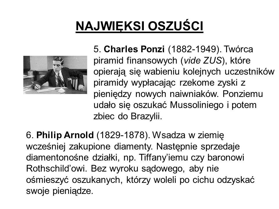 NAJWIĘKSI OSZUŚCI 5. Charles Ponzi (1882-1949). Twórca piramid finansowych (vide ZUS), które opierają się wabieniu kolejnych uczestników piramidy wypł