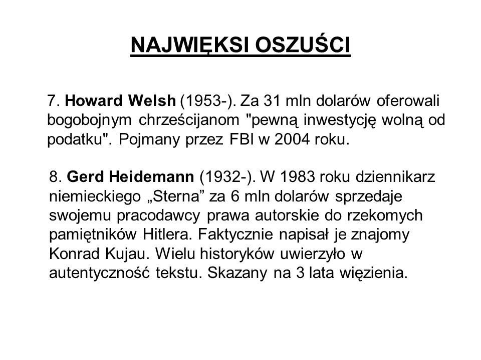 NAJWIĘKSI OSZUŚCI 7. Howard Welsh (1953-). Za 31 mln dolarów oferowali bogobojnym chrześcijanom