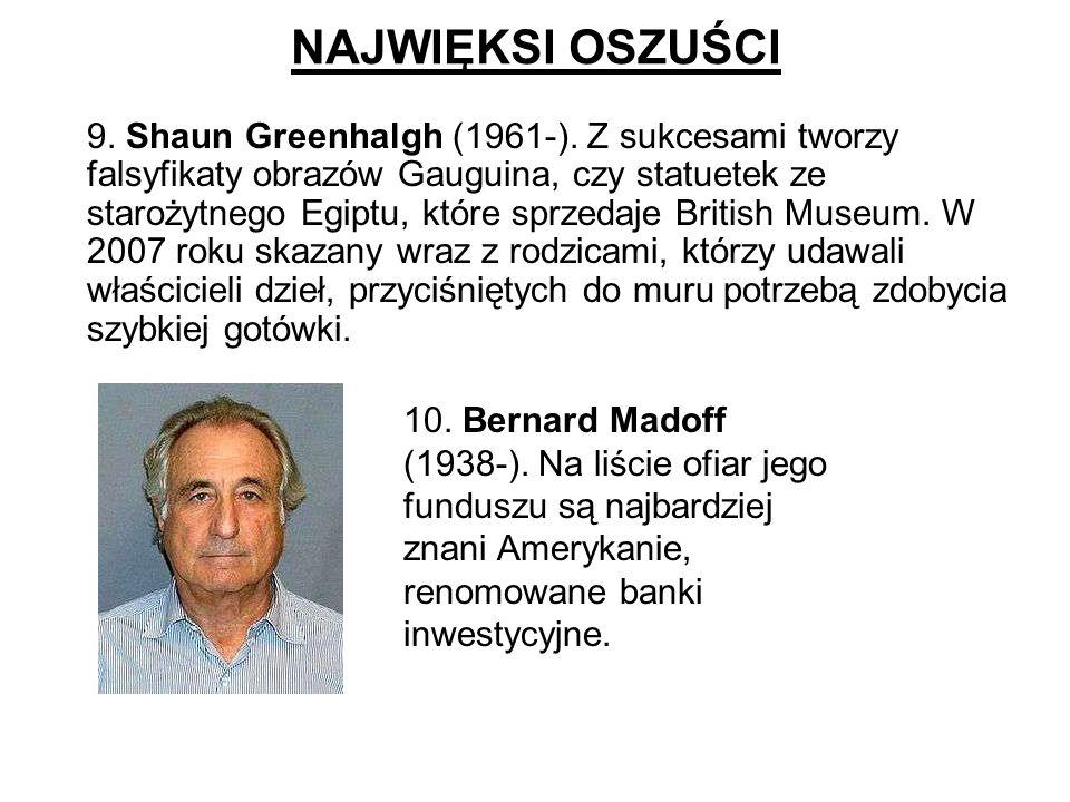 NAJWIĘKSI OSZUŚCI 9. Shaun Greenhalgh (1961-). Z sukcesami tworzy falsyfikaty obrazów Gauguina, czy statuetek ze starożytnego Egiptu, które sprzedaje
