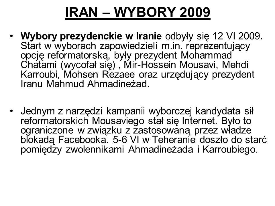 IRAN – WYBORY 2009 Wybory prezydenckie w Iranie odbyły się 12 VI 2009. Start w wyborach zapowiedzieli m.in. reprezentujący opcję reformatorską, były p