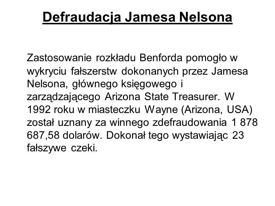 Defraudacja Jamesa Nelsona Zastosowanie rozkładu Benforda pomogło w wykryciu fałszerstw dokonanych przez Jamesa Nelsona, głównego księgowego i zarządz