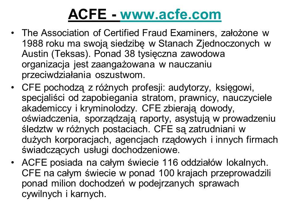 ACFE - www.acfe.comwww.acfe.com The Association of Certified Fraud Examiners, założone w 1988 roku ma swoją siedzibę w Stanach Zjednoczonych w Austin
