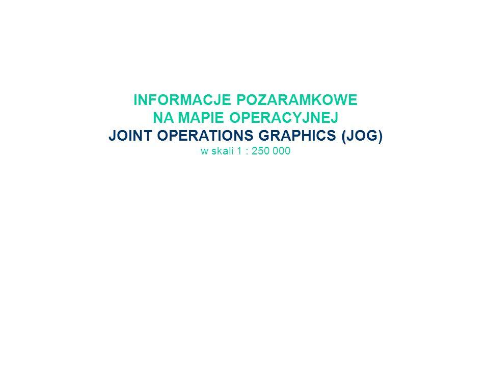 INFORMACJE POZARAMKOWE NA MAPIE OPERACYJNEJ JOINT OPERATIONS GRAPHICS (JOG) w skali 1 : 250 000