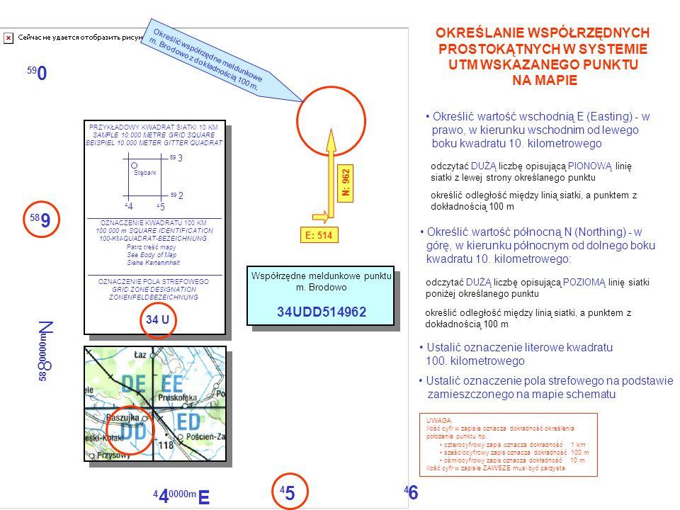 0 59 9 58 6 4 5 4 4 4 0000m E 8 58 0000m N OKREŚLANIE POŁOŻENIA PUNKTU NA MAPIE (NANIESIENIE PUNKTU NA MAPĘ) WG ZADANYCH WSPÓŁRZĘDNYCH Ustalić oznaczenie pola strefowego wg wielkości E (wschodniej): 514 (pierwsze trzy cyfry z sześciocyfrowej liczby) - odnaleźć na dolnym i górnym marginesie mapy, od lewej strony do prawej, PIONOWĄ linię siatki opisaną DUŻĄ liczbą 5.