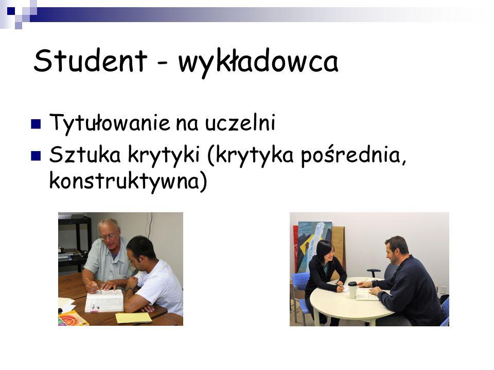 POSTAWY STUDENCKIE poszanowanie wykładowców i zachowywanie się w sposób wzbudzający ich szacunek, formułowanie uczciwej i sprawiedliwej opinii o wykła