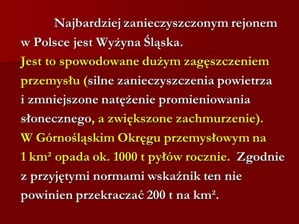 Najbardziej zanieczyszczonym rejonem Najbardziej zanieczyszczonym rejonem w Polsce jest Wyżyna Śląska. Jest to spowodowane dużym zagęszczeniem przemys
