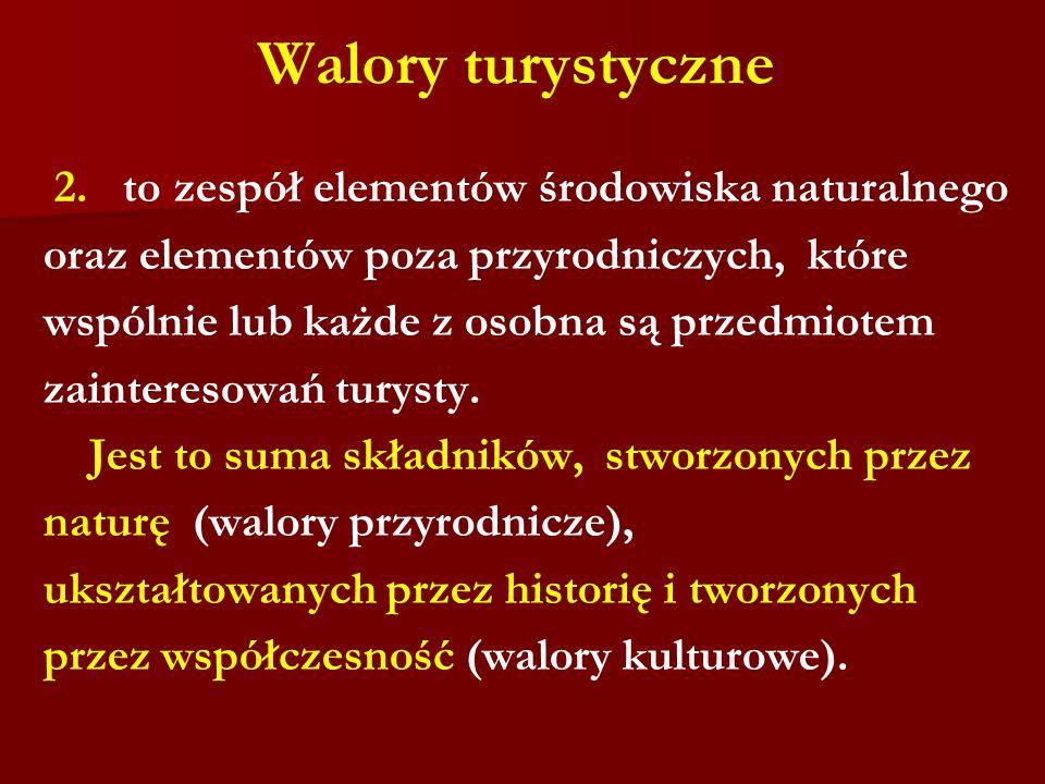 Walory turystyczne 2. to zespół elementów środowiska naturalnego oraz elementów poza przyrodniczych, które wspólnie lub każde z osobna są przedmiotem