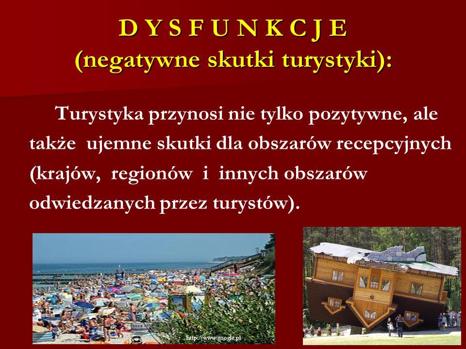 D Y S F U N K C J E (negatywne skutki turystyki): Turystyka przynosi nie tylko pozytywne, ale także ujemne skutki dla obszarów recepcyjnych (krajów, r