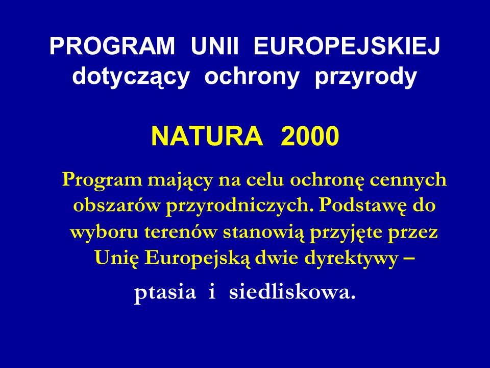 PROGRAM UNII EUROPEJSKIEJ dotyczący ochrony przyrody NATURA 2000 Program mający na celu ochronę cennych obszarów przyrodniczych. Podstawę do wyboru te