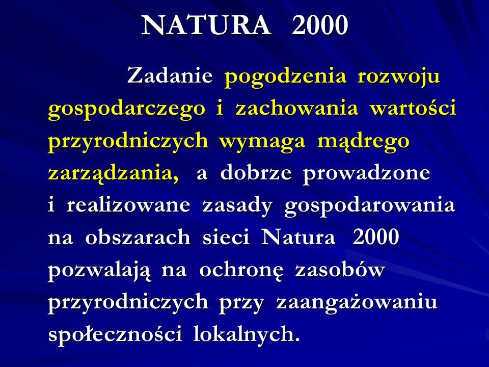 NATURA 2000 Zadanie pogodzenia rozwoju gospodarczego i zachowania wartości przyrodniczych wymaga mądrego zarządzania, a dobrze prowadzone i realizowan