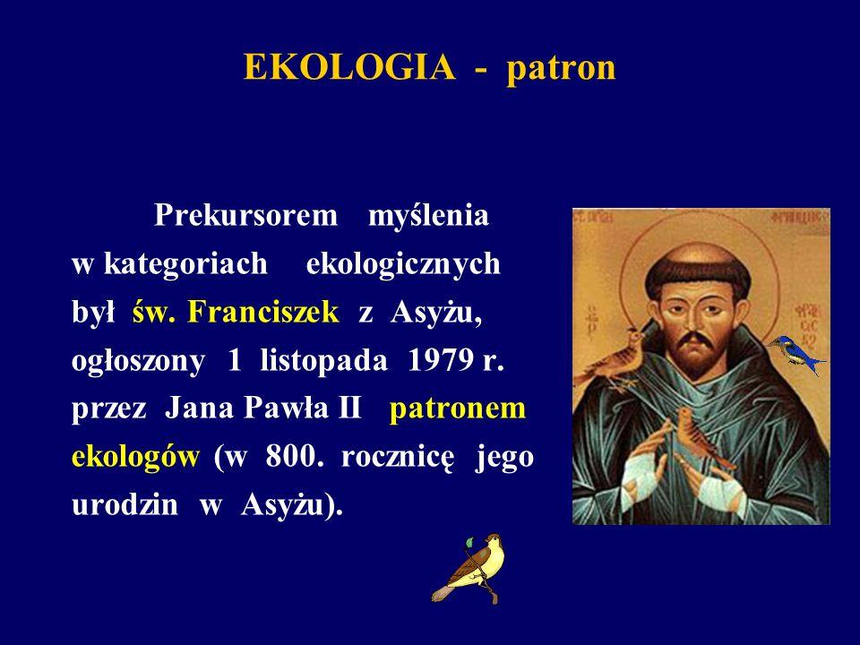 EKOLOGIA - patron Prekursorem myślenia w kategoriach ekologicznych był św. Franciszek z Asyżu, ogłoszony 1 listopada 1979 r. przez Jana Pawła II patro