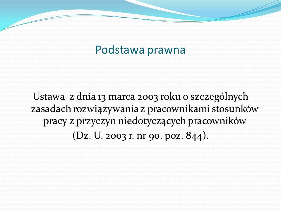 Podstawa prawna Ustawa z dnia 13 marca 2003 roku o szczególnych zasadach rozwiązywania z pracownikami stosunków pracy z przyczyn niedotyczących pracow