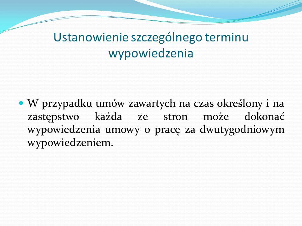 Ustanowienie szczególnego terminu wypowiedzenia W przypadku umów zawartych na czas określony i na zastępstwo każda ze stron może dokonać wypowiedzenia
