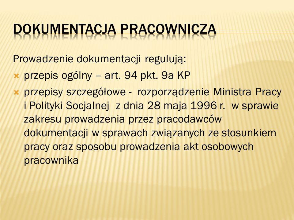 Prowadzenie dokumentacji regulują: przepis ogólny – art. 94 pkt. 9a KP przepisy szczegółowe - rozporządzenie Ministra Pracy i Polityki Socjalnej z dni