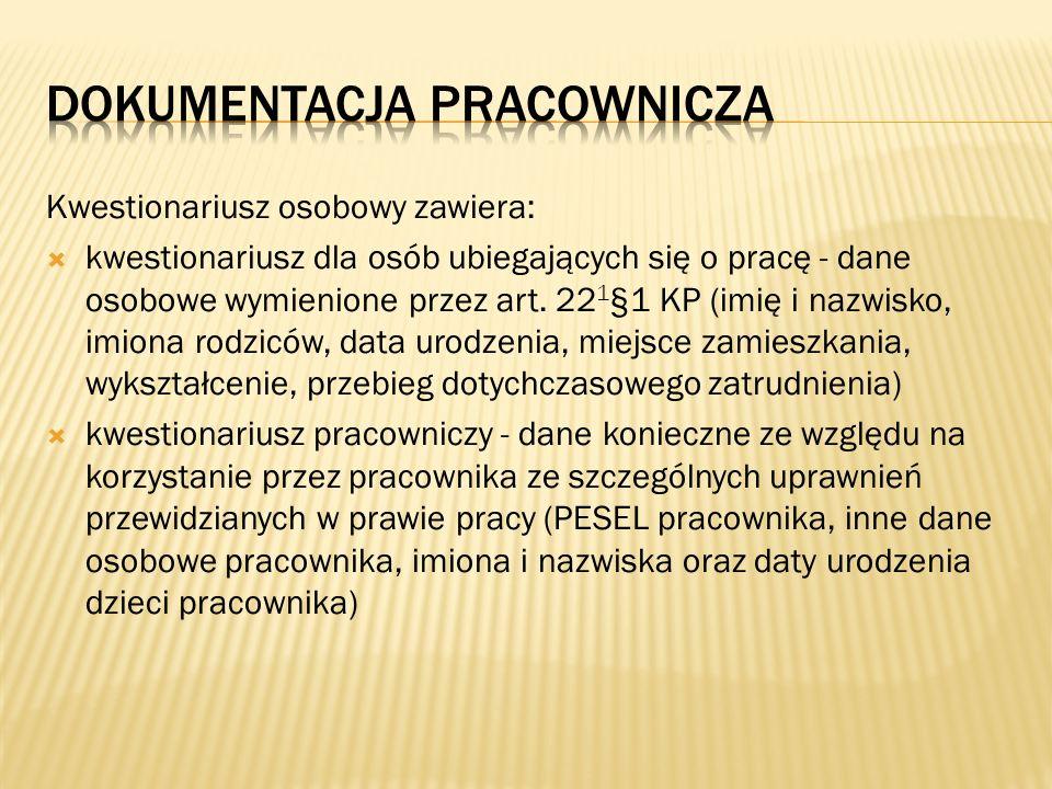 Kwestionariusz osobowy zawiera: kwestionariusz dla osób ubiegających się o pracę - dane osobowe wymienione przez art. 22 1 §1 KP (imię i nazwisko, imi