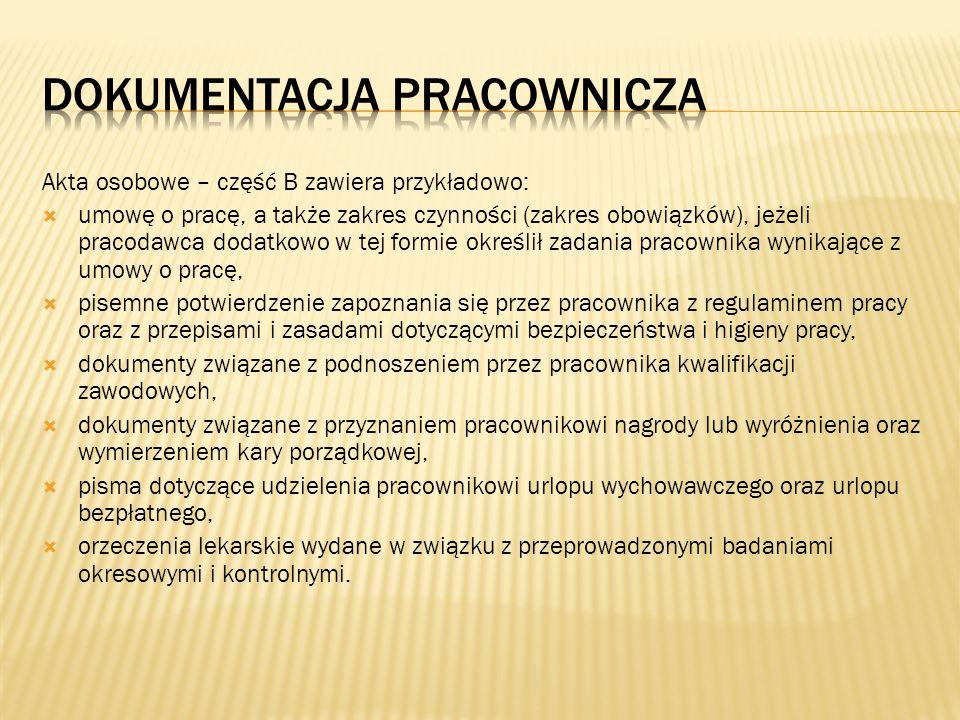 Akta osobowe – część B zawiera przykładowo: umowę o pracę, a także zakres czynności (zakres obowiązków), jeżeli pracodawca dodatkowo w tej formie okre