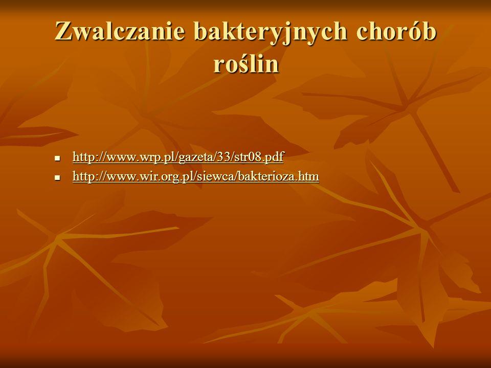 Zwalczanie bakteryjnych chorób roślin http://www.wrp.pl/gazeta/33/str08.pdf http://www.wrp.pl/gazeta/33/str08.pdf http://www.wrp.pl/gazeta/33/str08.pd