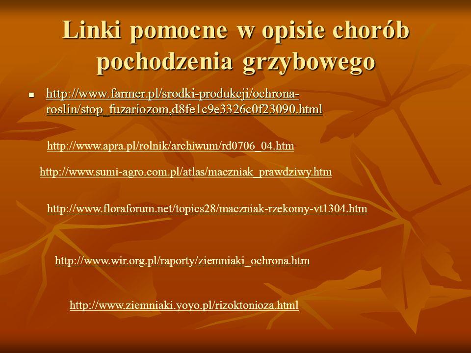 Linki pomocne w opisie chorób pochodzenia grzybowego http://www.farmer.pl/srodki-produkcji/ochrona- roslin/stop_fuzariozom,d8fe1c9e3326c0f23090.html h