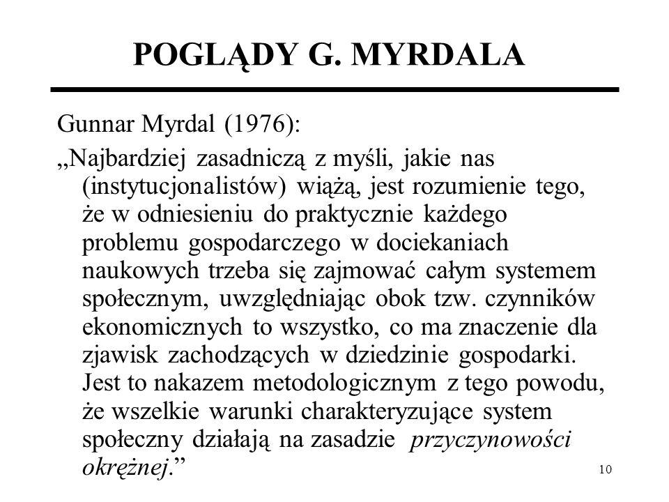 10 POGLĄDY G. MYRDALA Gunnar Myrdal (1976): Najbardziej zasadniczą z myśli, jakie nas (instytucjonalistów) wiążą, jest rozumienie tego, że w odniesien