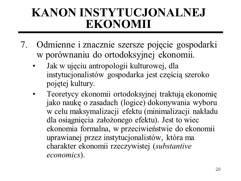 20 KANON INSTYTUCJONALNEJ EKONOMII 7.Odmienne i znacznie szersze pojęcie gospodarki w porównaniu do ortodoksyjnej ekonomii. Jak w ujęciu antropologii