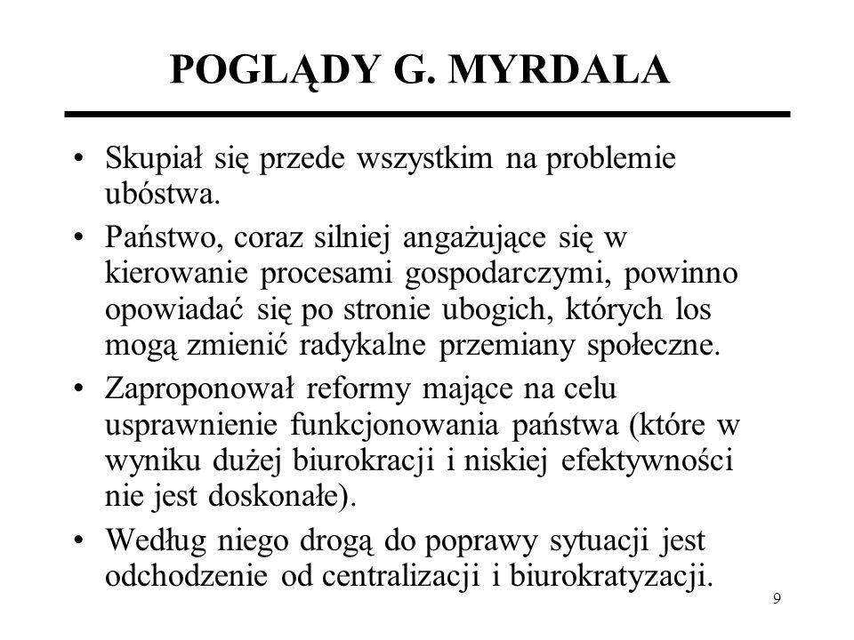 9 POGLĄDY G. MYRDALA Skupiał się przede wszystkim na problemie ubóstwa. Państwo, coraz silniej angażujące się w kierowanie procesami gospodarczymi, po