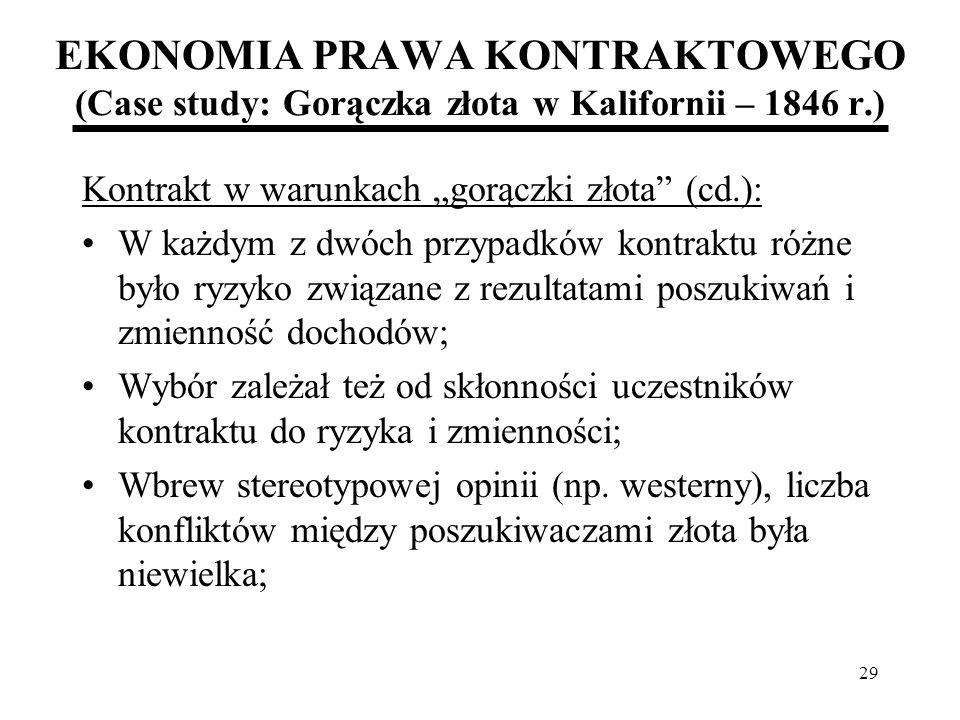 29 EKONOMIA PRAWA KONTRAKTOWEGO (Case study: Gorączka złota w Kalifornii – 1846 r.) Kontrakt w warunkach gorączki złota (cd.): W każdym z dwóch przypa
