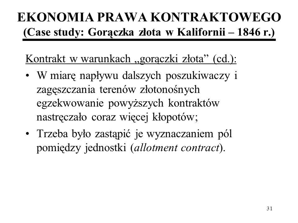 31 EKONOMIA PRAWA KONTRAKTOWEGO (Case study: Gorączka złota w Kalifornii – 1846 r.) Kontrakt w warunkach gorączki złota (cd.): W miarę napływu dalszyc