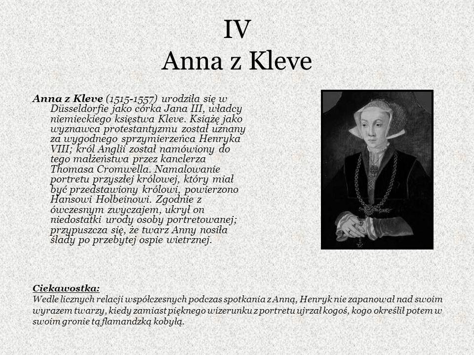 IV Anna z Kleve Anna z Kleve (1515-1557) urodziła się w Düsseldorfie jako córka Jana III, władcy niemieckiego księstwa Kleve. Książę jako wyznawca pro