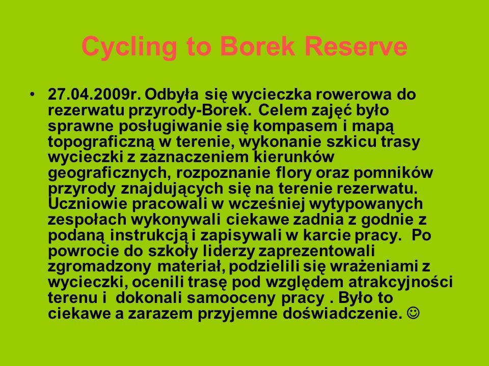 Cycling to Borek Reserve 27.04.2009r. Odbyła się wycieczka rowerowa do rezerwatu przyrody-Borek.