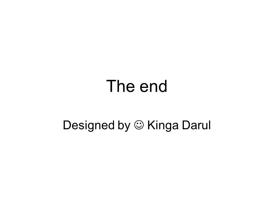 The end Designed by Kinga Darul