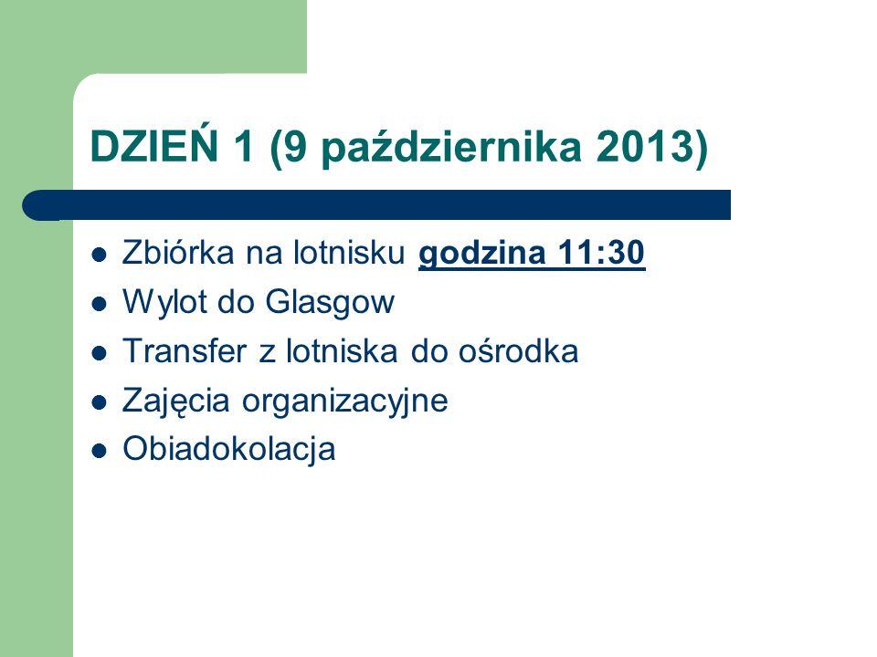 DZIEŃ 1 (9 października 2013) Zbiórka na lotnisku godzina 11:30 Wylot do Glasgow Transfer z lotniska do ośrodka Zajęcia organizacyjne Obiadokolacja